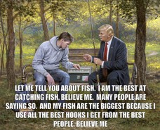 LET ME TELL YOU ABOUT FISH. I AM THE BEST AT CATCHING FISH, BELIEVE ME. MANY PEOPLE ARE SAYING SO. AND MY FISH ARE THE BIGGEST BECAUSE I USE ALL THE BEST HOOKS I GET FROM THE BEST PEOPLE, BELIEVE ME