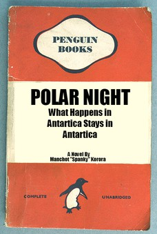 "POLAR NIGHT What Happens in Antartica Stays in Antartica Manchot ""Spanky"" Korora A Novel By"
