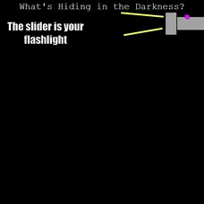 The slider is your flashlight