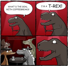 What's the deal with coffeebreaks? WHAT'S THE DEAL WITH COFFEEBREAKS! I'M A T-REX! caffeine anonymous 2000BC Caffeine Addicts Anonymous
