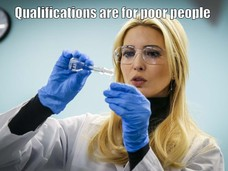 Qualifications are for poor people