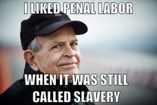 I LIKED PENAL LABOR WHEN IT WAS STILL CALLED SLAVERY
