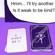 Hmm Is it weak to be kind? Hmm... I'll try another