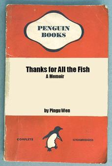 Thanks for All the Fish by Pingu Wen A Memoir