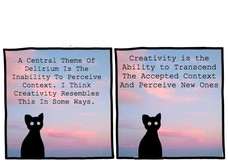 A Central Theme Of Delirium Is The Inability To Perceive Context. A Central Theme Of Delirium Is The Inability To Perceive Context. I Think Creativity Resembles This In Some Ways. Creativity is the Ability to Transcend The Accepted Context And Perceive New Ones