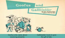 bladder Goofus only cares about receiving presents. Goofus only cares about receiving presents. Gallbladder loves to give the gift of bile.