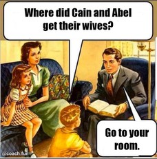 Where did Cain and Abel get their wives? Go to your room.