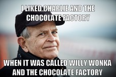 I LIKED CHARLIE AND THE CHOCOLATE FACTORY WHEN IT WAS CALLED WILLY WONKA AND THE CHOCOLATE FACTORY