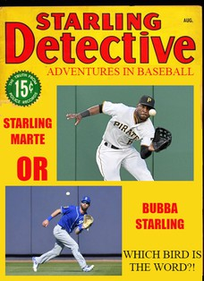 ADVENTURES IN BASEBALL STARLING MARTE BUBBA STARLING OR WHICH BIRD IS THE WORD?!