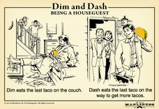 Dash eats the last taco on the way to get more tacos. Dim eats the last taco on the couch.