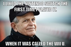 I LIKED THE NINTENDO SWITCH THE FIRST TIME I PLAYED IT. WHEN IT WAS CALLED THE WII U.